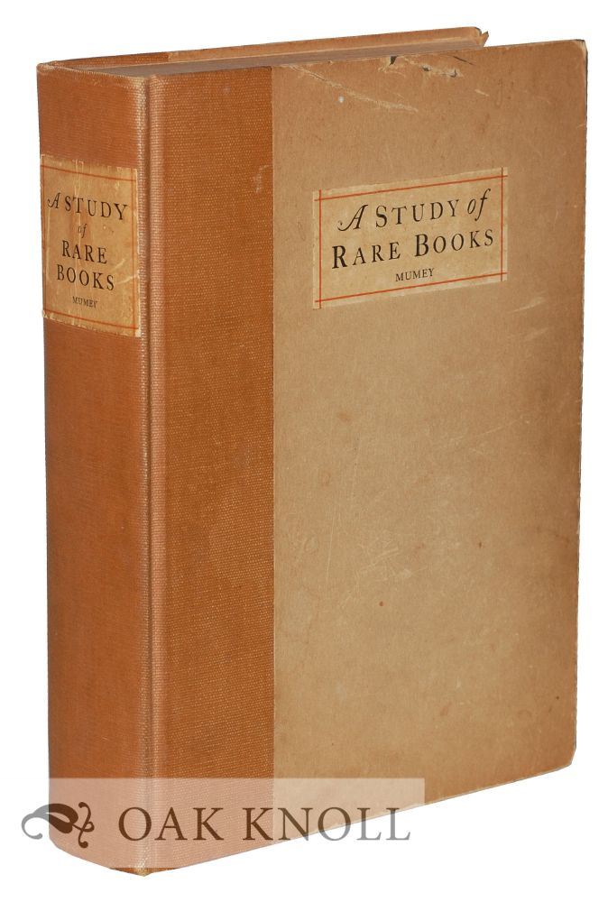 A STUDY OF RARE BOOKS WITH SPECIAL REFERENCE TO COLOPHONS, PRESS DEVICES AND TITLE PAGES OF INTEREST TO THE BIBLIOPHILE AND THE STUDENT OF LITERATURE. Nolie Mumey.