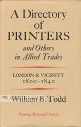 A DIRECTORY OF PRINTERS AND OTHERS IN ALLIED TRADES, LONDON AND VICINITY, 1800-1840. William B. Todd.