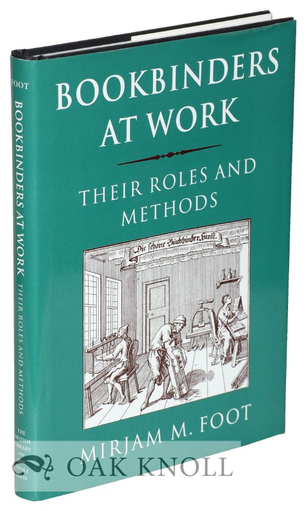 BOOKBINDERS AT WORK: THEIR ROLES AND METHODS. Mirjam M. Foot.