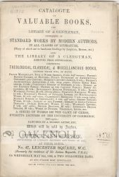 CATALOGUE OF VALUABLE BOOKS, THE LIBRARY OF A GENTLEMAN, CONSISTING OF STANDARD WORKS BY MODERN AUTHORS