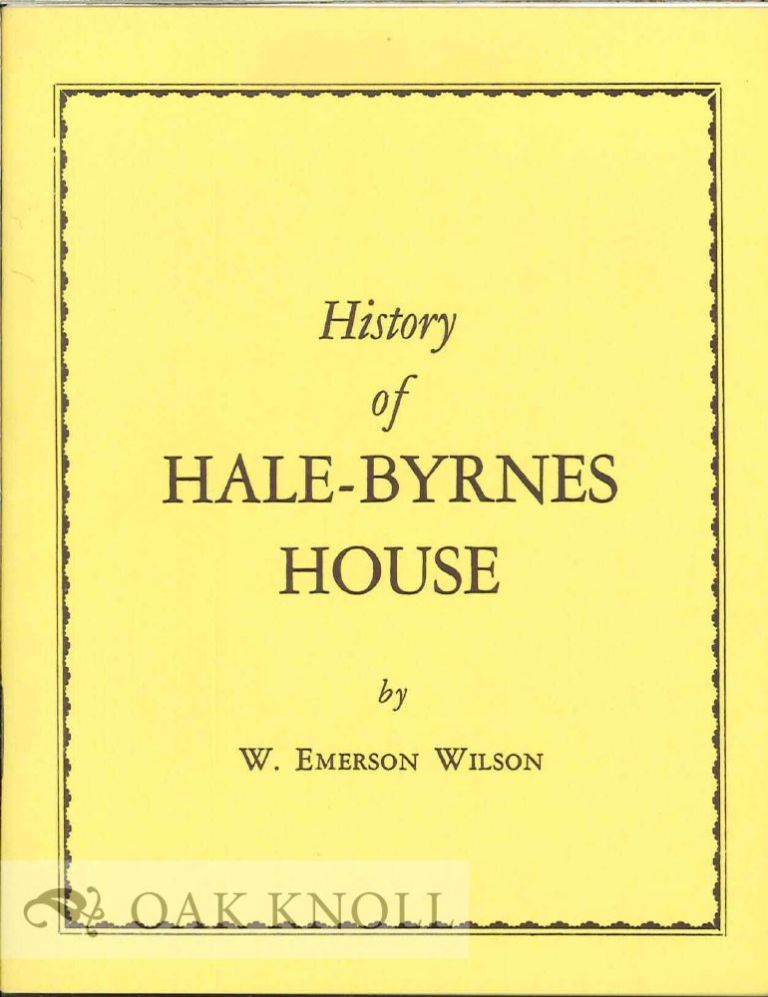HISTORY OF HALE-BYRNES HOUSE. W. Emerson Wilson.