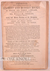 CATALOGUE OF A LARGE COLLECTION OF ANCIENT AND MODERN BOOKS, IN ENGLISH AND FOREIGN LANGUAGES, INCLUDING THE LIBRARY OF THE LATE MR. WILLIAM PERKINS OF KINGSBURY, MIDDLESEX