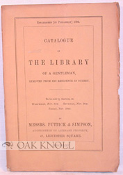 CATALOGUE OF THE LIBRARY OF A GENTLEMAN REMOVED FROM HIS RESIDENCE IN SURREY