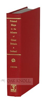 PRINTED MAPS IN THE ATLASES OF GREAT BRITAIN AND IRELAND, A BIBLIOGRAPHY, 1579-1870. Thomas Chubb.
