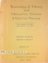 TERMINOLOGY OF LIBRARY AND INFORMATION SCIENCE: A SELECTIVE GLOSSARY. Theodore C. Hines, Jessica L. Harris.