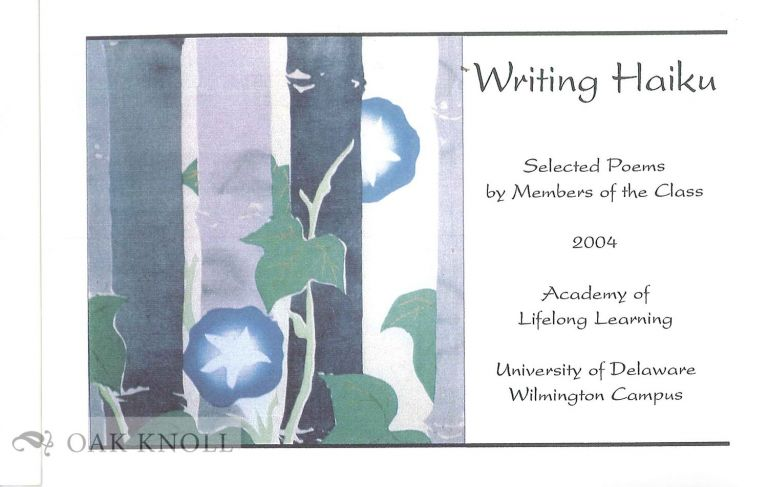 WRITING HAIKU, SELECTED POEMS BY MEMBERS OF THE CLASS, 2004, ACADEMY OF LIFELONG LEARNING.