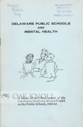 DELAWARE PUBLIC SCHOOLS AND MENTAL HEALTH, A DIGEST OF THE FINAL REPORT OF THE COMMITTEE STUDYING MENTAL HEALTH IN THE PUBLIC SCHOOLS, 1958-63.