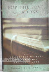 FOR THE LOVE OF BOOKS, 115 CELEBRATED WRITERS ON THE BOOKS THEY LOVE THE MOST. Ronald B. Shwartz.