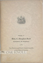 MESSAGE OF HON. C. DOUGLASS BUCK, GOVERNOR OF DELAWARE, TO THE ONE HUNDRED AND FOURTH GENERAL ASSEMBLY OF THE STATE OF DELAWARE. C. Douglass Buck.