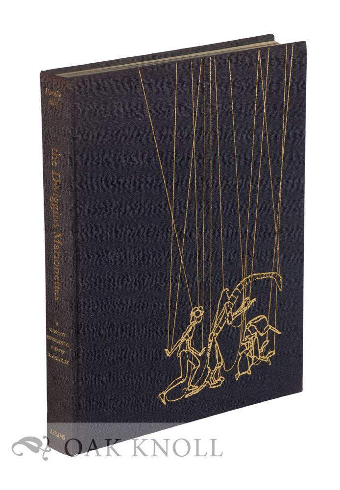 THE DWIGGINS MARIONETTES, A COMPLETE EXPERIMENTAL THEATRE IN MINIATURE. Dorothy Abbe.