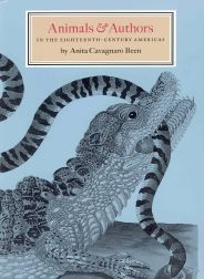 ANIMALS & AUTHORS IN THE EIGHTEENTH-CENTURY AMERICAS, A HEMPISPHERIC LOOK AT THE WRITING OF NATURAL HISTORY. Anita Cavagnaro Been.