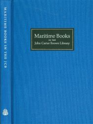 MARITIME HISTORY: A HAND-LIST OF THE COLLECTION IN THE JOHN CARTER BROWN LIBRARY, 1474 to 1860. Daniel Elliott, Everett C. Wilkie, Richard R. Ring.