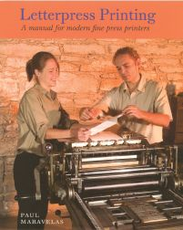 LETTERPRESS PRINTING, A MANUAL FOR MODERN FINE PRESS PRINTERS. Paul Maravelas.