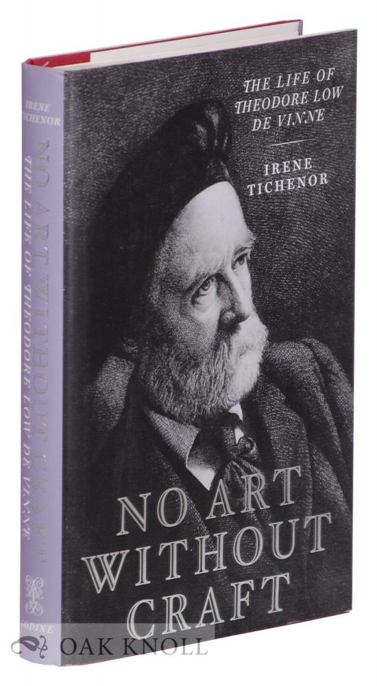 NO ART WITHOUT CRAFT, THE LIFE OF THEODORE LOW DE VINNE, PRINTER. Irene Tichenor.