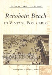 REHOBOTH BEACH IN VINTAGE POSTCARDS. Nan DeVincent-Hayes, Bo Bennett.