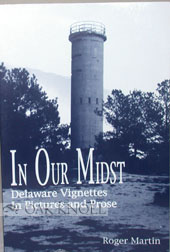 IN OUR MIDST, DELAWARE VIGNETTES IN PICTURES AND PROSE. Roger Martin.