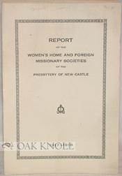 REPORT OF THE WOMEN'S HOME AND FOREIGN MISSIONARY SOCIETIES OF THE PRESBYTERY OF NEW CASTLE.