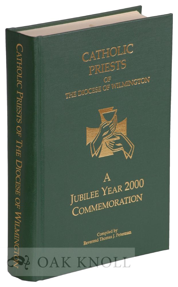 CATHOLIC PRIESTS OF THE DIOCESE OF WILMINGTON, A JUBILEE YEAR 2000 COMMEMORATION. Reverend Thomas J. Peterman.