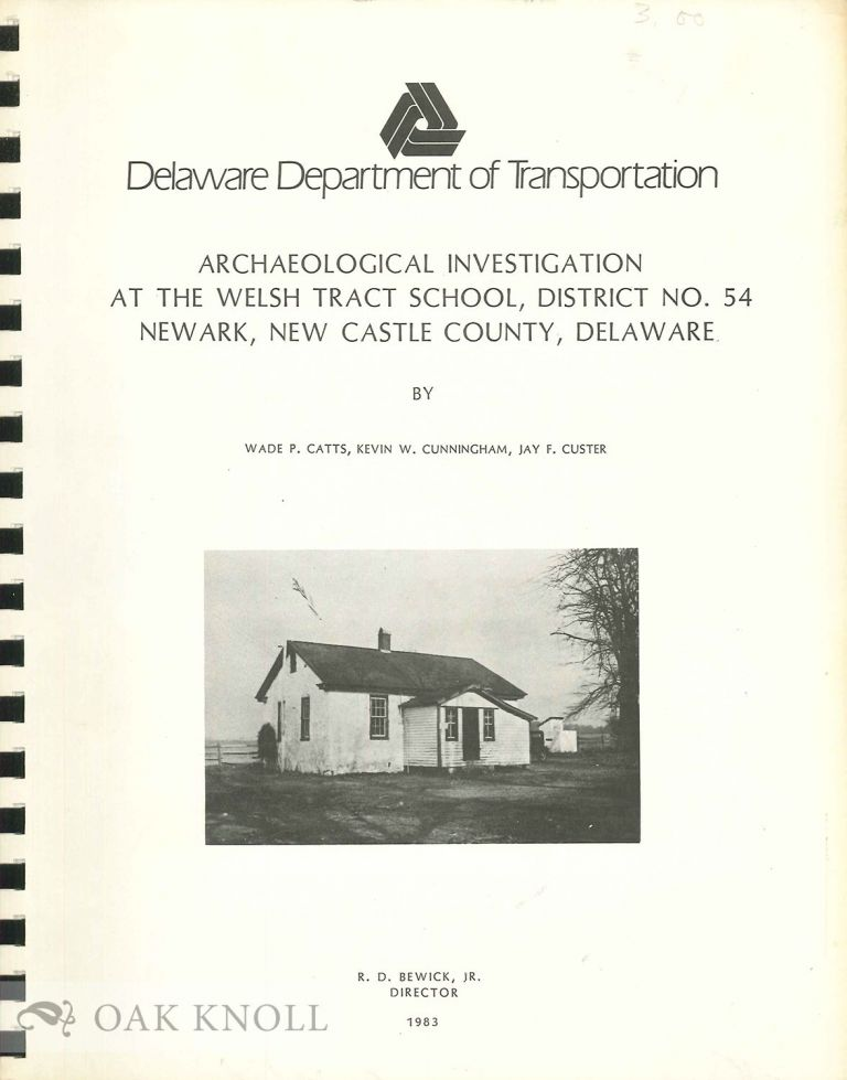 ARCHAEOLOGY INVESTIGATION AT THE WELSH TRACT SCHOOL, DISTRICT NO.54, NEWARK, NEW CASTLE COUNTY, DELAWARE. Wade P. Catts, Jay F. Custer, Kevin W. Cunningham.