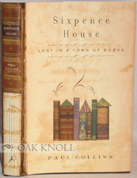 SIXPENCE HOUSE, LOST IN A TOWN OF BOOKS. Paul Collins.