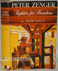 PETER ZENGER, FIGHTER FOR FREEDOM. Tom Galt.