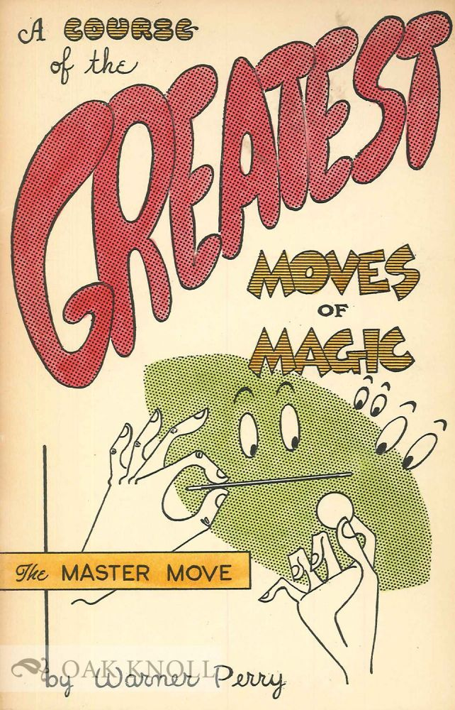 A COURSE OF THE GREATEST MOVES OF MAGIC. LESSON 1. THE MASTER MOVE. Warner Perry.