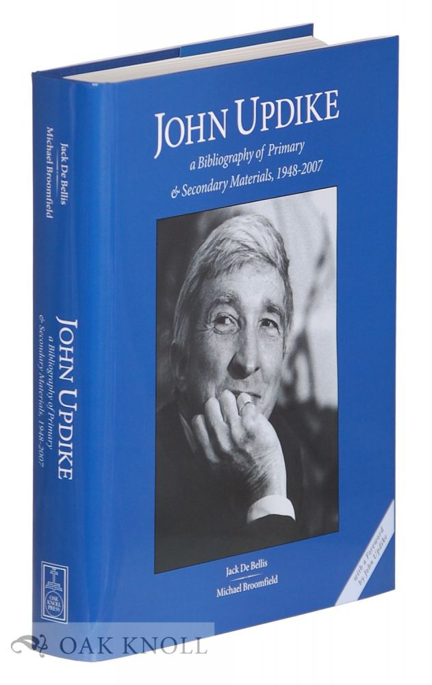 JOHN UPDIKE, A BIBLIOGRAPHY OF PRIMARY AND SECONDARY MATERIALS, 1948-2007. Jack De Bellis, Michael Broomfield.