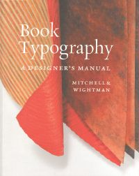 BOOK TYPOGRAPHY: A DESIGNER'S MANUAL. Michael Mitchell, Susan Wightman.