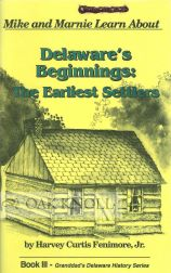 MIKE AND MARNIE LEARN ABOUT DELAWARE'S BEGINNINGS: THE EARLIEST SETTLERS. Harvey Curtis Fenimore Jr.