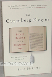 THE GUTENBERG ELEGIES, THE FATE OF READING IN AN ELECTRONIC AGE. Sven Birkerts.