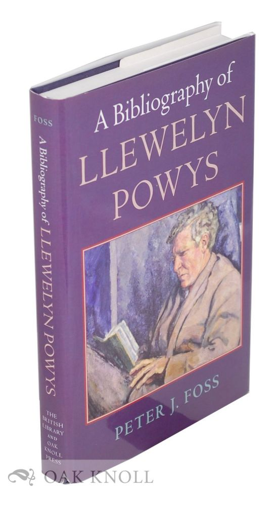 A BIBLIOGRAPHY OF LLEWELYN POWYS. Peter J. Foss.