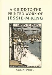 A GUIDE TO THE PRINTED WORK OF JESSIE M. KING. Colin White.