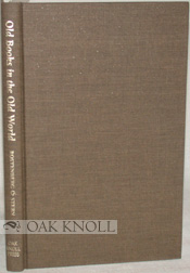 OLD BOOKS IN THE OLD WORLD, REMINISCENCES OF BOOK BUYING ABROAD. Leona Rostenberg, Madeleine B. Stern.
