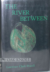 THE RIVER BETWEEN. Lawrence Clark Powell.