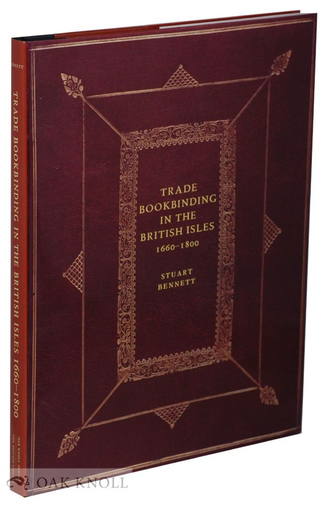 TRADE BOOKBINDING IN THE BRITISH ISLES, 1660-1800. Stuart Bennett.