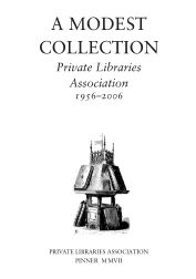 A MODEST COLLECTION: PRIVATE LIBRARIES ASSOCIATION, 1956-2006. David Chambers.