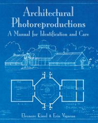ARCHITECTURAL PHOTOREPRODUCTIONS: A MANUAL FOR IDENTIFICATION AND CARE. Eléonore Kissel, Erin Vigneau.