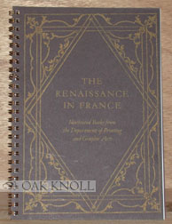 THE RENAISSANCE IN FRANCE, ILLUSTRATED BOOKS FROM THE DEPARTMENT OF PRINTING AND GRAPHIC ARTS. Anne Anninger.