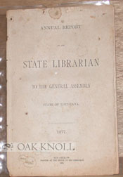ANNUAL REPORT OF THE STATE LIBRRIAN TO THE GENERAL ASSEMBLY, STATE OF LOUISIANA. 1877. L. A. MacDonald.