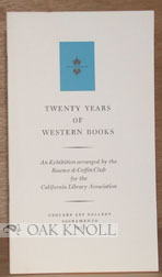 TWENTY YEARS OF WESTERN BOOKS, AN EXHIBITION ARRANGED BY THE ROUNCE & COFFIN CLUB FOR THE CALIFORNIA LIBRARY ASSOCIATION.