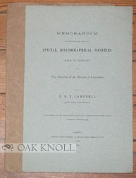 MEMORANDUM RELATIVE TO THE NEED FOR SPECIAL BIBLIOGRAPHICAL SOCIETIES. WITH AN APPENDIX ON THE DIVISION OF THE STREAM OF LITERATURE. F. B. F. Campbell.