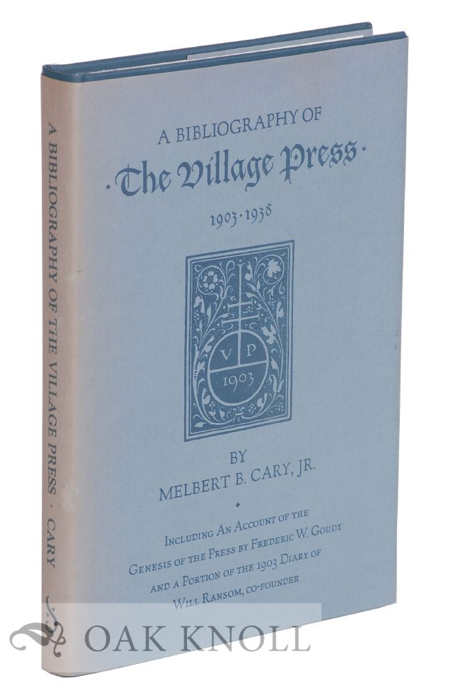 A BIBLIOGRAPHY OF THE VILLAGE PRESS. Melbert B. Cary.