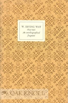 W. IRVING WAY, 1853-1931, AN AUTOBIOGRAPHICAL FRAGMENT