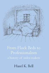 FROM FLOCK BEDS TO PROFESSIONALISM: A HISTORY OF INDEX-MAKERS. Hazel K. Bell.