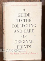A GUIDE TO THE COLLECTING AND CARE OF ORIGINAL PRINTS. Carl Zigrosser, Christa M. Gaehde.