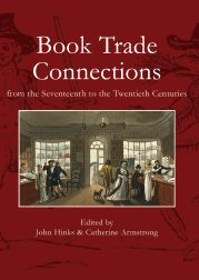 BOOK TRADE CONNECTIONS FROM THE SEVENTEENTH TO THE TWENTIETH CENTURIES. John Hinks, Catherine Armstrong.