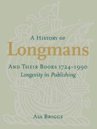 A HISTORY OF LONGMANS AND THEIR BOOKS, 1724-1990: LONGEVITY IN PUBLISHING. Asa Briggs.