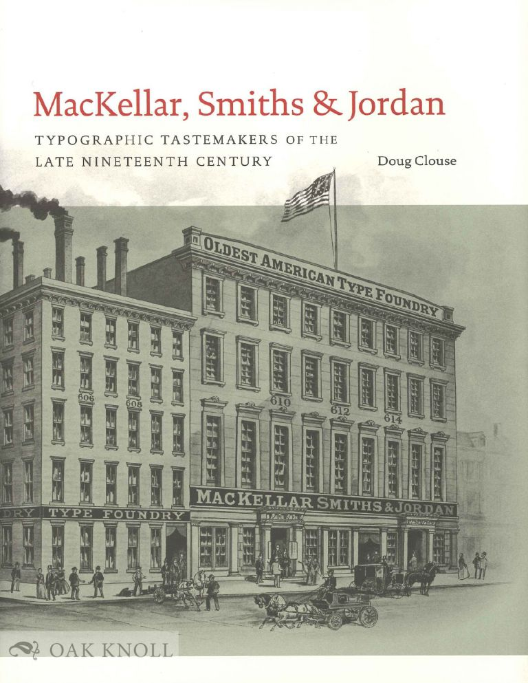 MACKELLAR, SMITHS & JORDAN: TYPOGRAPHIC TASTEMAKERS OF THE LATE NINETEENTH CENTURY. Doug Clouse.