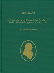 BURNSIANA: A BIBLIOGRAPHY OF THE WILLIAM R. SMITH COLLECTION IN THE LIBRARY OF THE SUPREME COUNCIL, 33°, S.J. Larissa P. Watkins.