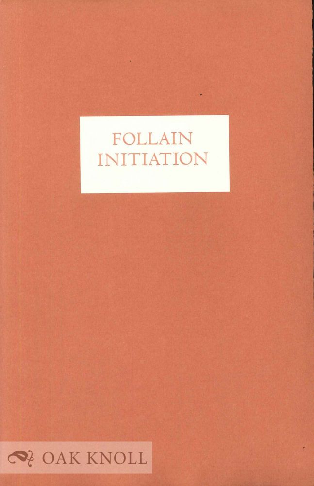 FOLLAIN, A BIOGRAPHICAL POEM BY... [AND] INITIATION, A SELECTION FROM THE PROSE OF JEAN FOLLAIN, EDITED AND TRANSLATED BY MARY FEENY. Frank Graziano.